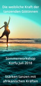 Korfu Juli 2018, Weibliche Kraft der tanzenden Göttinnen @ Alexis Zorbas Zentrum, Arillas